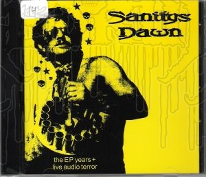 SANITYS DAWN - The E.P. Years + Live Audio Terror