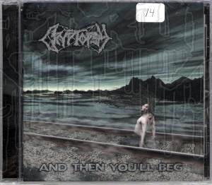 CRYPTOPSY - And Then Youll Beg