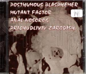 POSTHUMOUS BLASPHEMER / MUTANT FACTOR / ANAL NOSOROG /PRICHUDLIVIY ZARODISH-Split C.D.