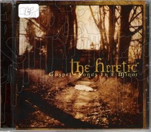 HERETIC,THE - Gospel Songs In E Minor