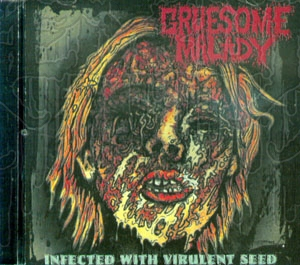 GRUESOME MALADY - Infected With Virulent Seed