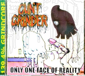 CUNTGRINDER - Only One Face Of Reality