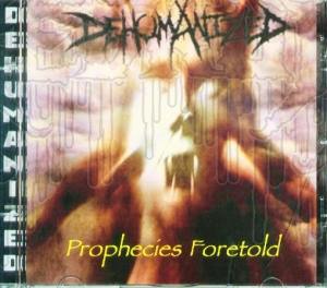 DEHUMANIZED - Prophecies Untold (W / Sticker)