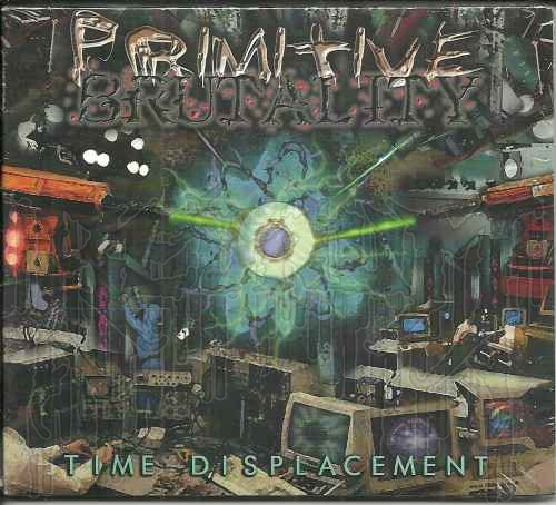 PRIMITIVE BRUTALITY -Time Displacement (Limited To 500 Digipak)