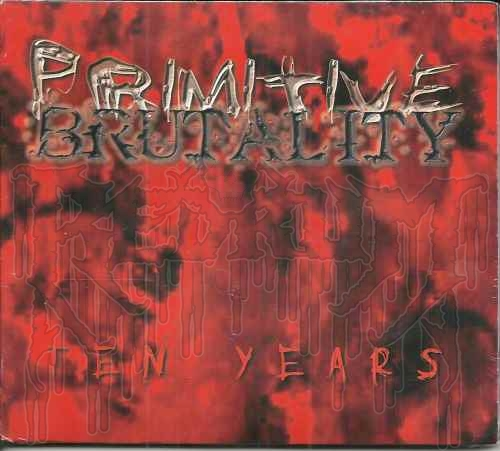 PRIMITIVE BRUTALITY - Ten Years (Re-Issue Limited to 100 Digipak)