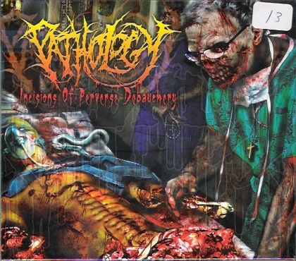 PATHOLOGY - Incisions of Perverse Debauchery (Digi - pak)
