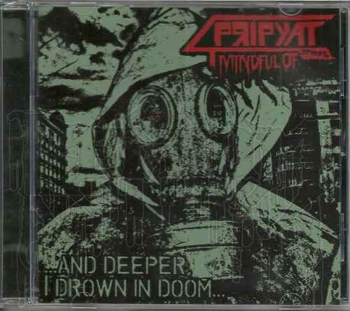 MINDFUL OF PRIPYAT- ..And Deeper I Will Drown In Doom