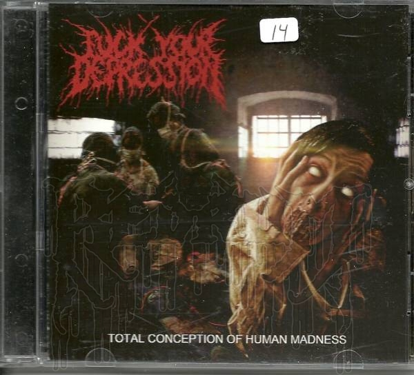 FUCK YOUR DEPRESSION - Total Conception Of Human Madness