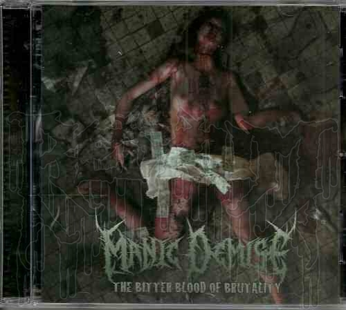 MANIC DEMISE - The Bitter Blood Brutality (MCD)