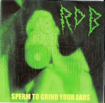 R.D.B. (RAW DECIMATING BRUTALITY) - Sperm To Grind Your Ears